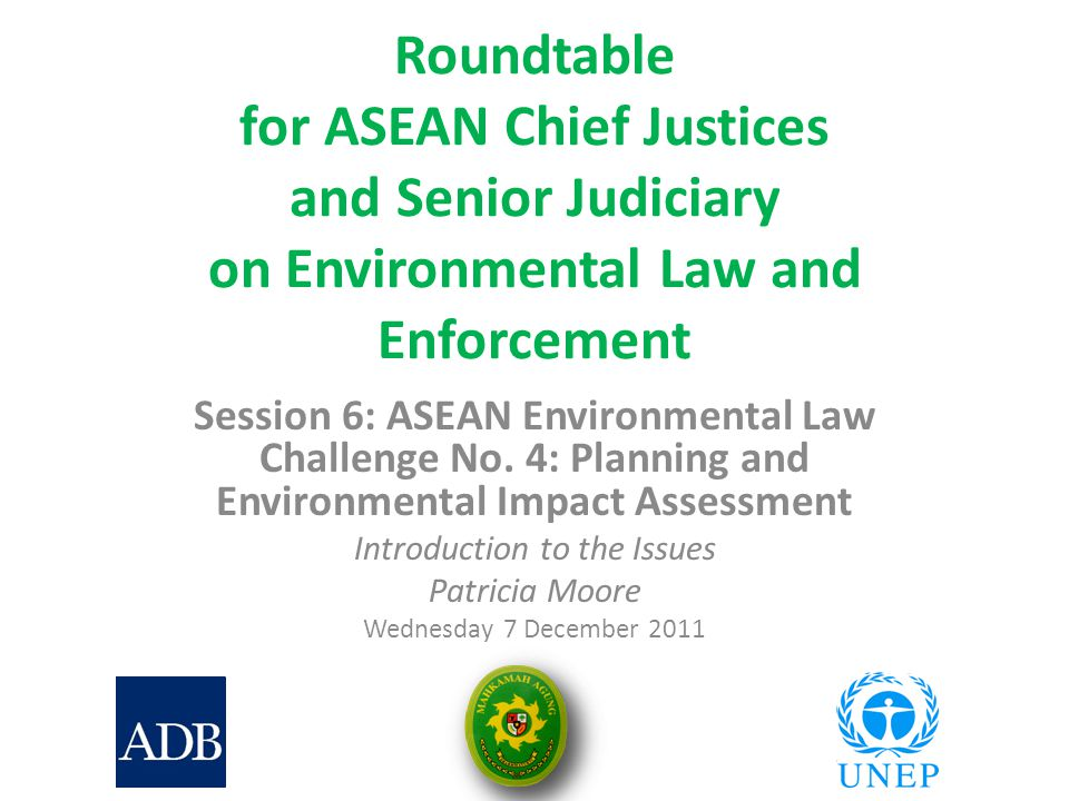 Roundtable for ASEAN Chief Justices and Senior Judiciary on Environmental Law and Enforcement Session 6: ASEAN Environmental Law Challenge No.
