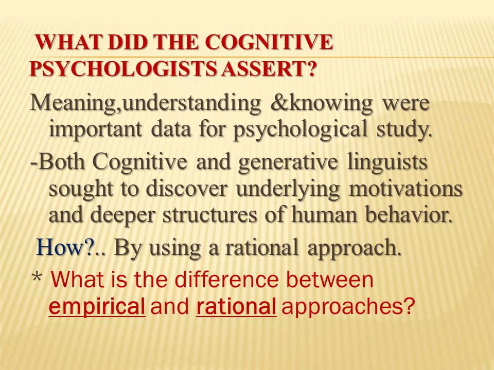 Meaning,understanding &knowing were important data for psychological study.