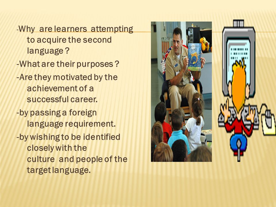 - Why are learners attempting to acquire the second language .
