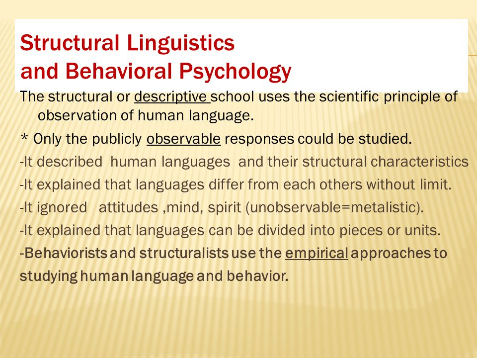 Structural Linguistics and Behavioral Psychology The structural or descriptive school uses the scientific principle of observation of human language.