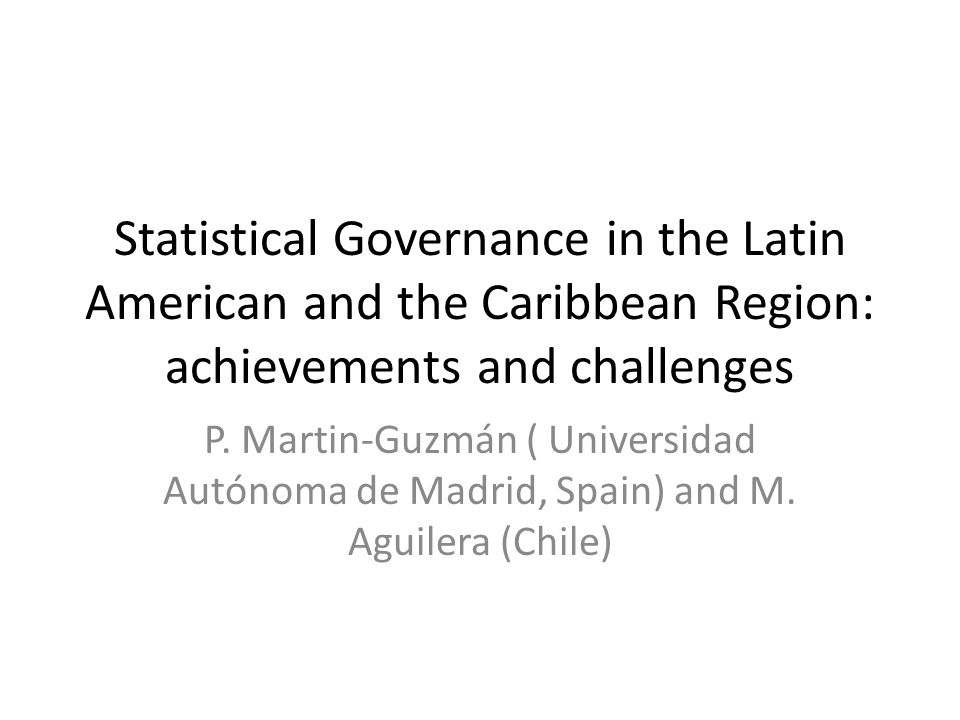 Statistical Governance in the Latin American and the Caribbean Region: achievements and challenges P.