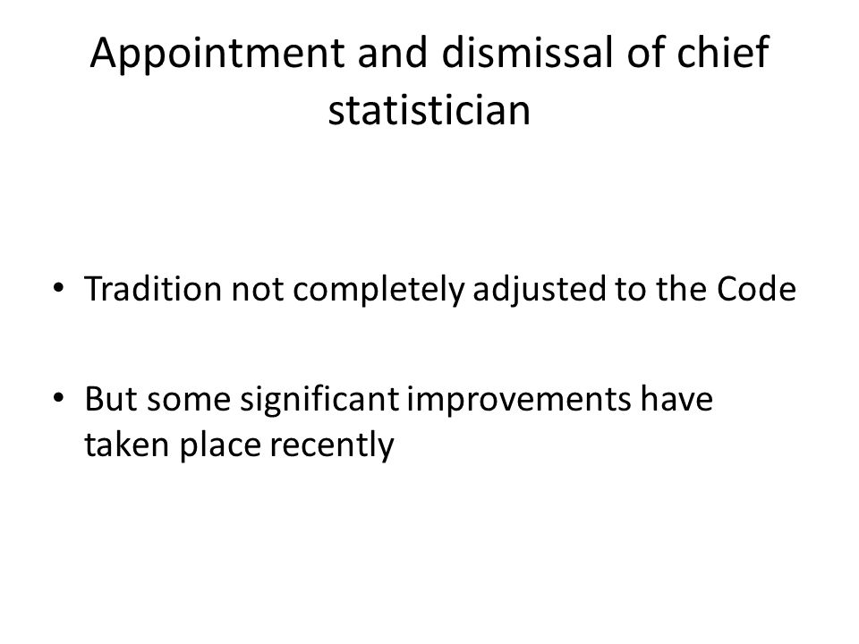 Appointment and dismissal of chief statistician Tradition not completely adjusted to the Code But some significant improvements have taken place recently