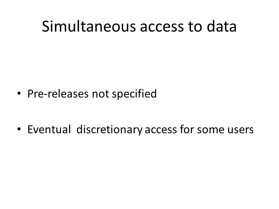 Simultaneous access to data Pre-releases not specified Eventual discretionary access for some users