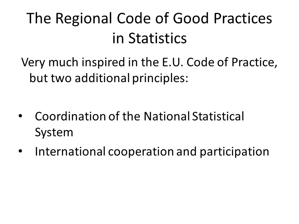 The Regional Code of Good Practices in Statistics Very much inspired in the E.U.