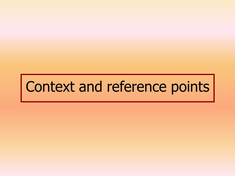 Context and reference points