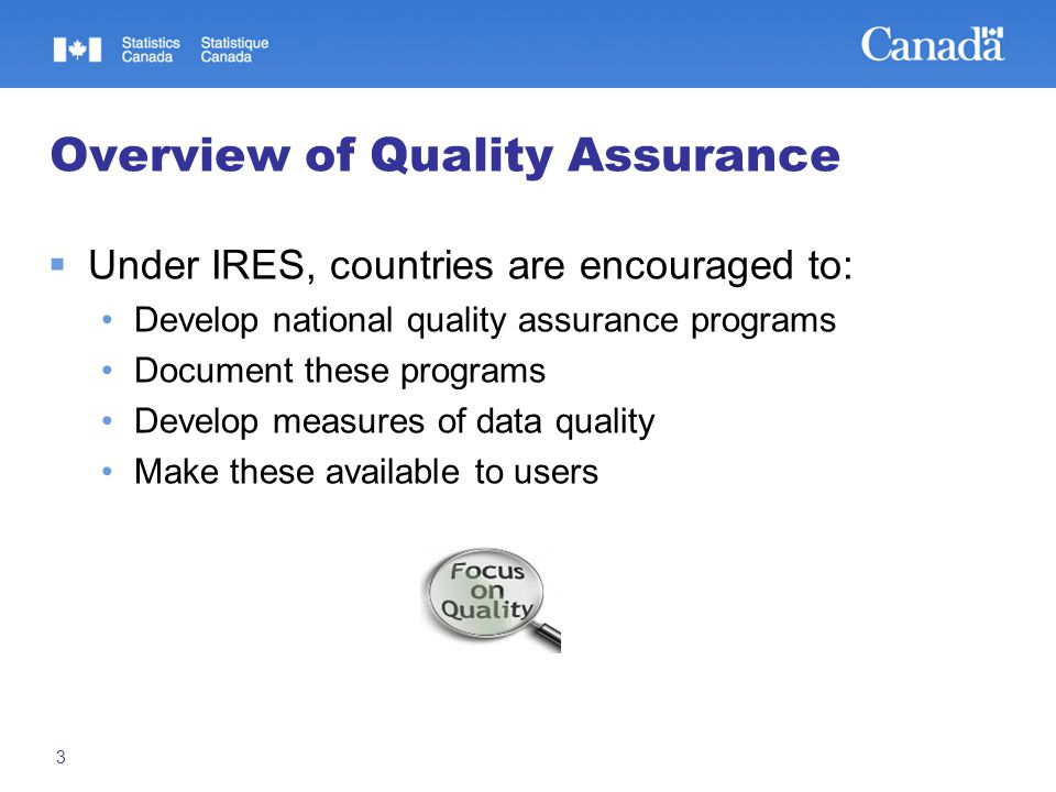 3 Overview of Quality Assurance  Under IRES, countries are encouraged to: Develop national quality assurance programs Document these programs Develop measures of data quality Make these available to users