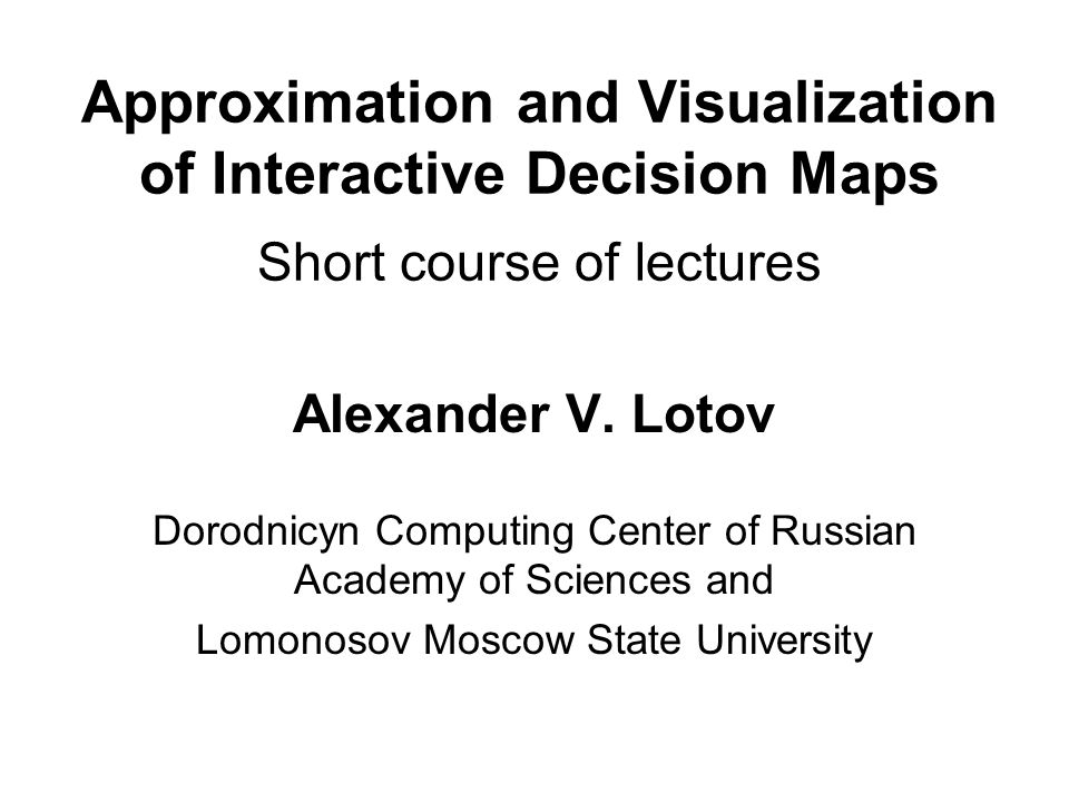 Approximation and Visualization of Interactive Decision Maps Short course of lectures Alexander V.