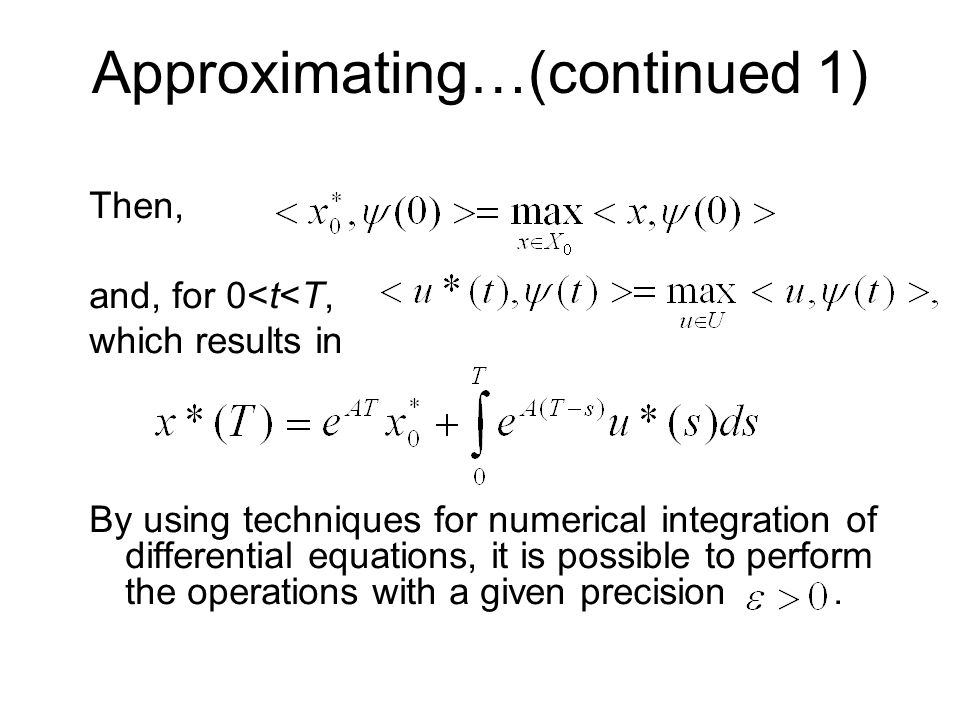 Approximating…(continued 1) Then, and, for 0<t<T, which results in By using techniques for numerical integration of differential equations, it is possible to perform the operations with a given precision.