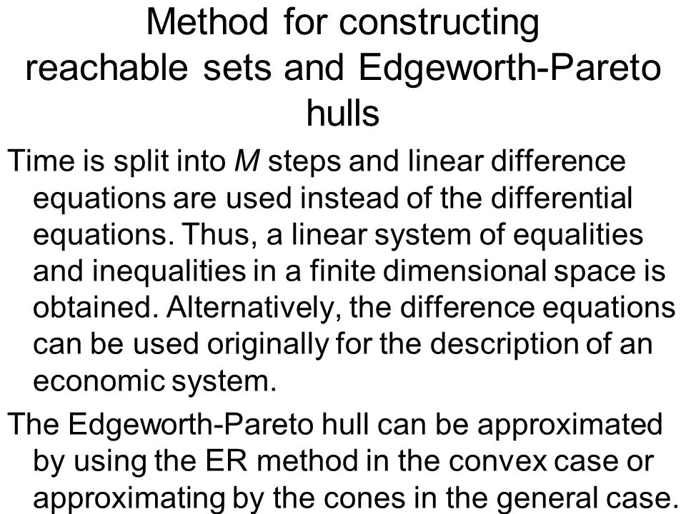 Method for constructing reachable sets and Edgeworth-Pareto hulls Time is split into M steps and linear difference equations are used instead of the differential equations.