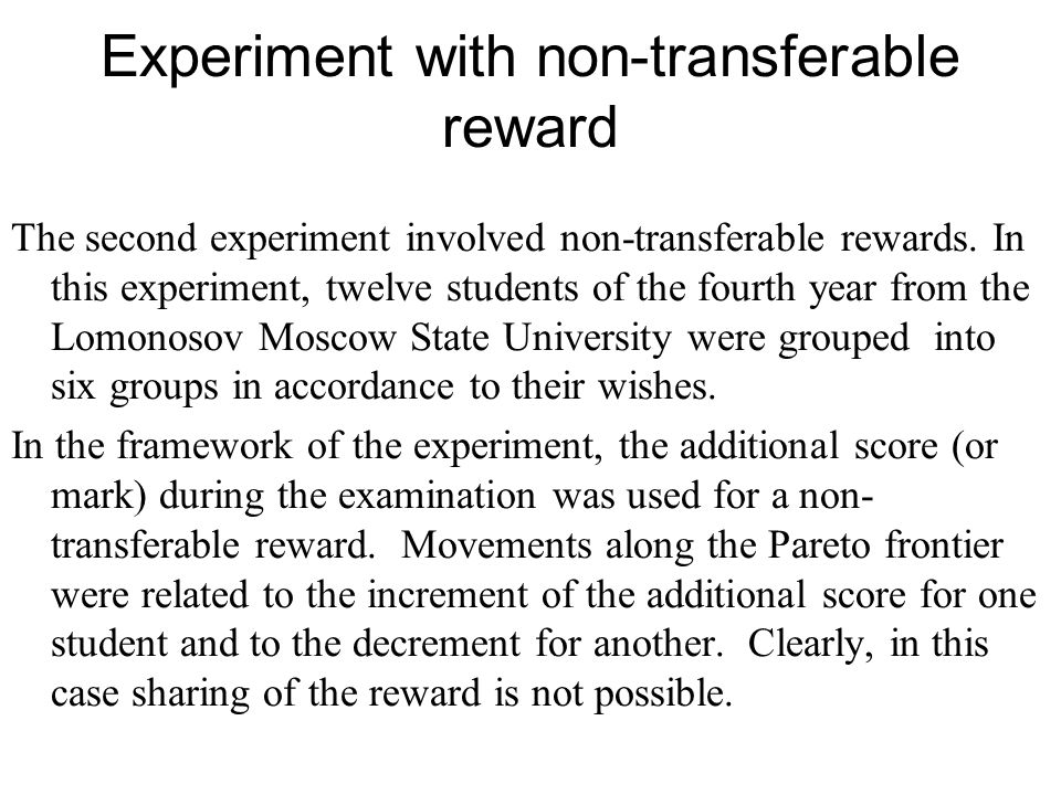 Experiment with non-transferable reward The second experiment involved non-transferable rewards.