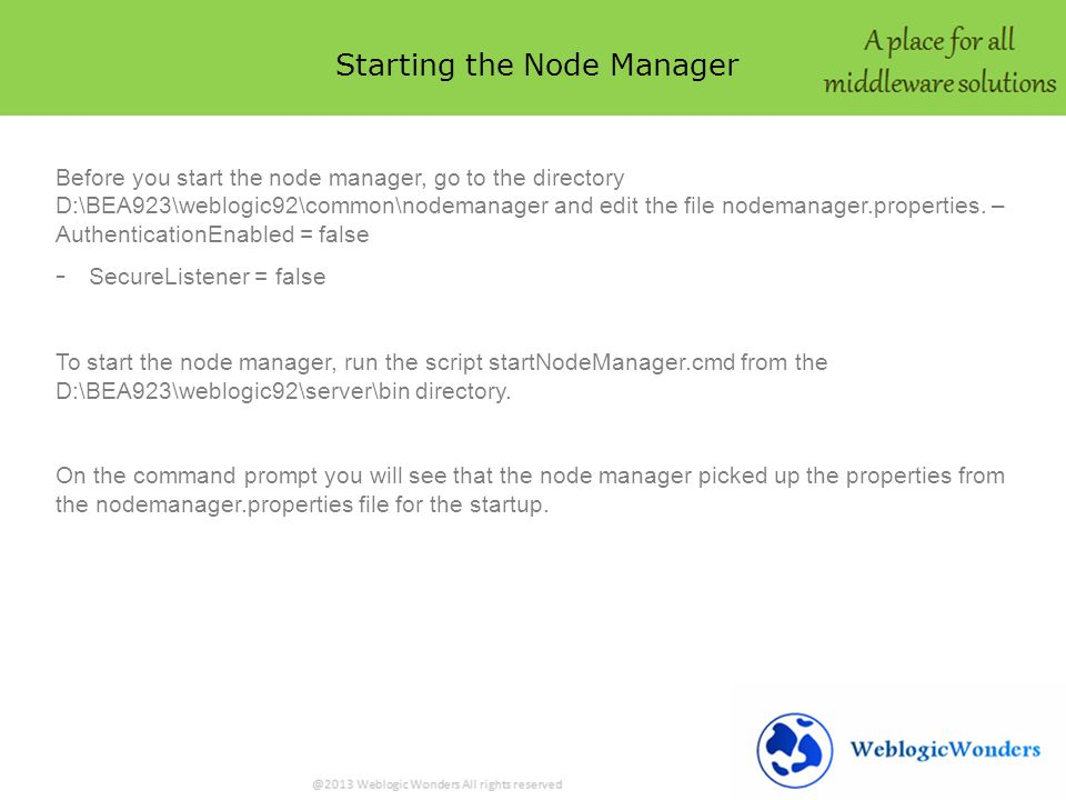 Starting the Node Manager Before you start the node manager, go to the directory D:\BEA923\weblogic92\common\nodemanager and edit the file nodemanager.properties.