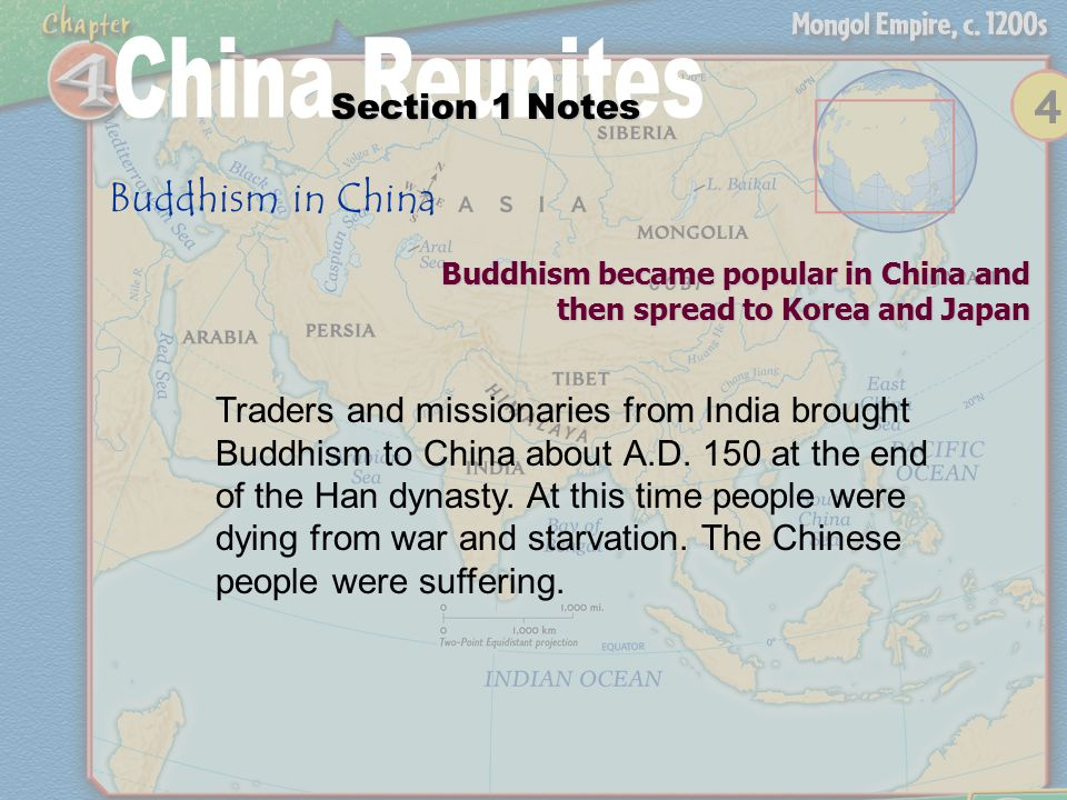Section 1 Notes Buddhism in China Buddhism became popular in China and then spread to Korea and Japan Traders and missionaries from India brought Buddhism to China about A.D.