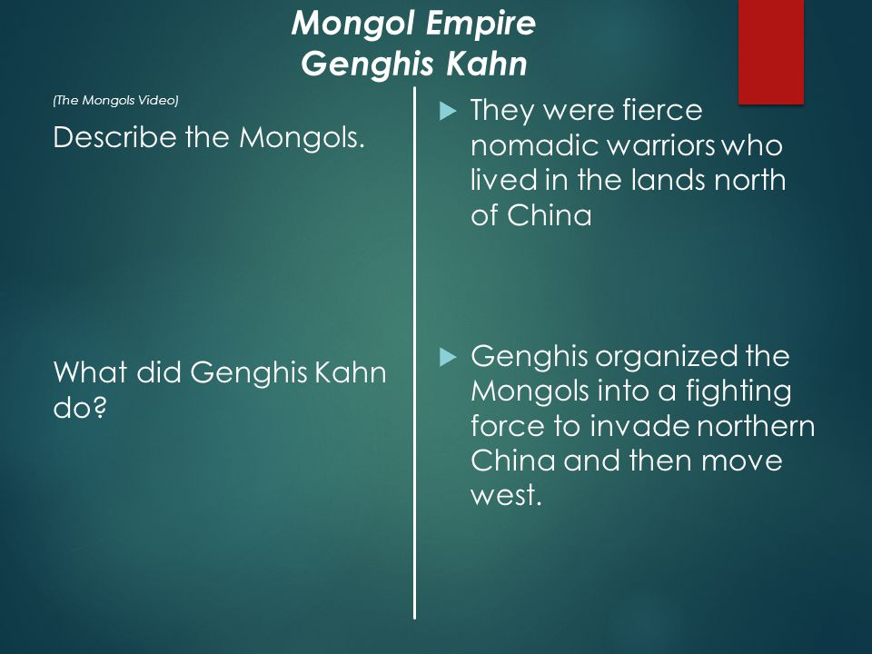 (The Mongols Video) Describe the Mongols. What did Genghis Kahn do.