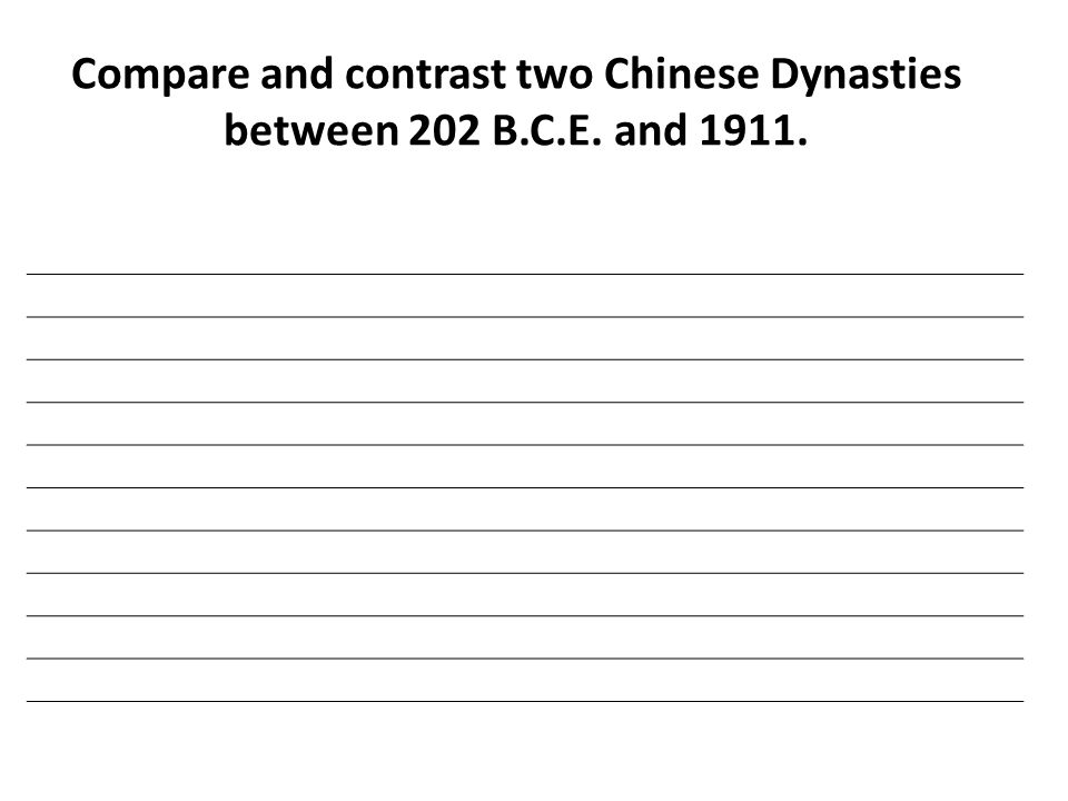 Compare and contrast two Chinese Dynasties between 202 B.C.E. and 1911.