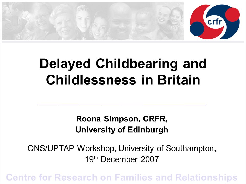 Centre for Research on Families and Relationships Delayed