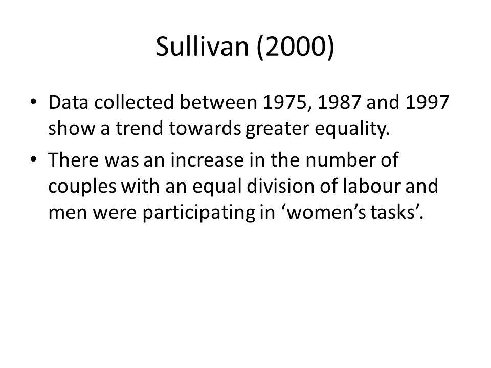 Sullivan (2000) Data collected between 1975, 1987 and 1997 show a trend towards greater equality.