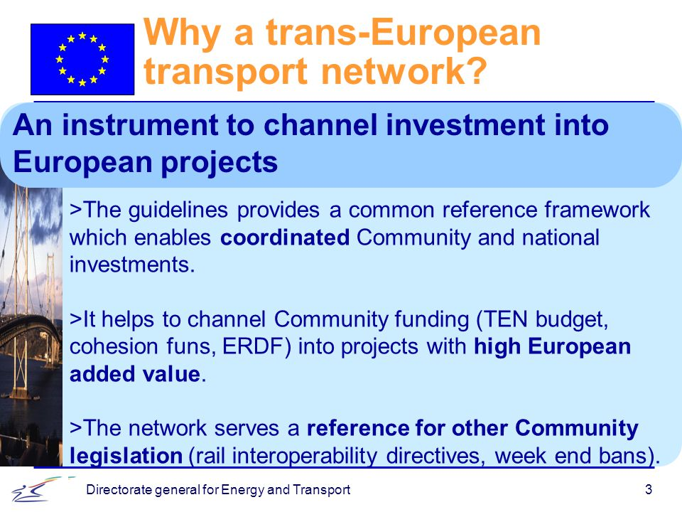 Directorate general for Energy and Transport3 Why a trans-European transport network.