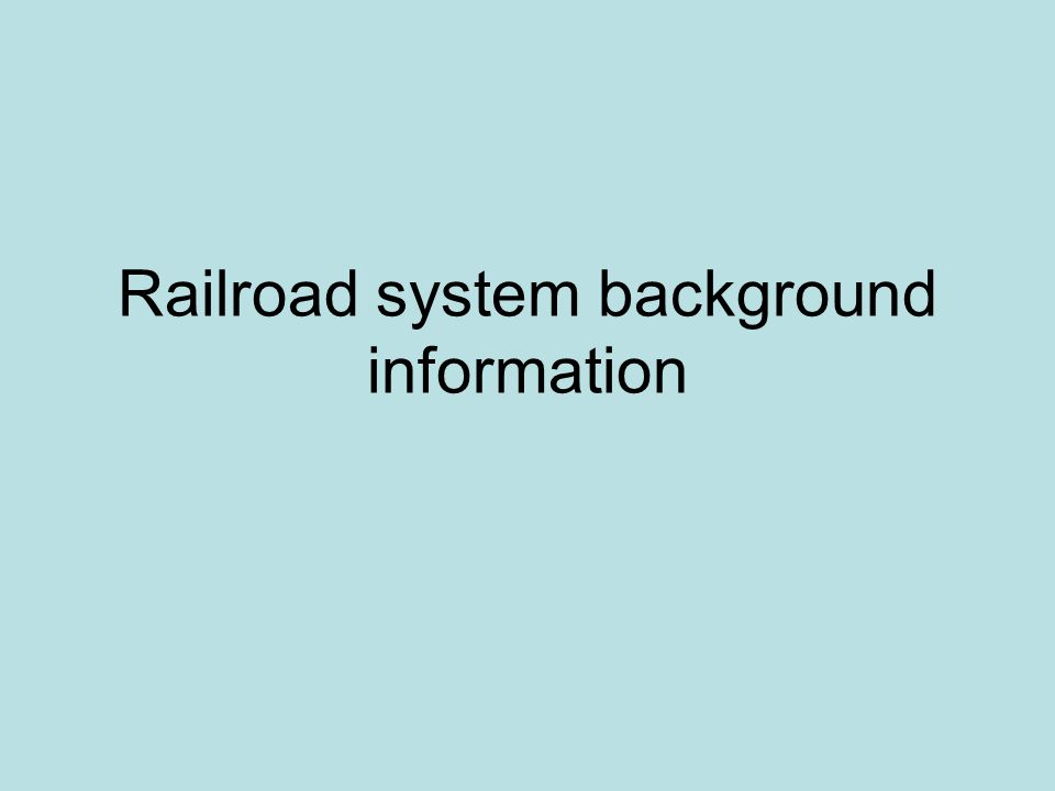 Railroad system background information