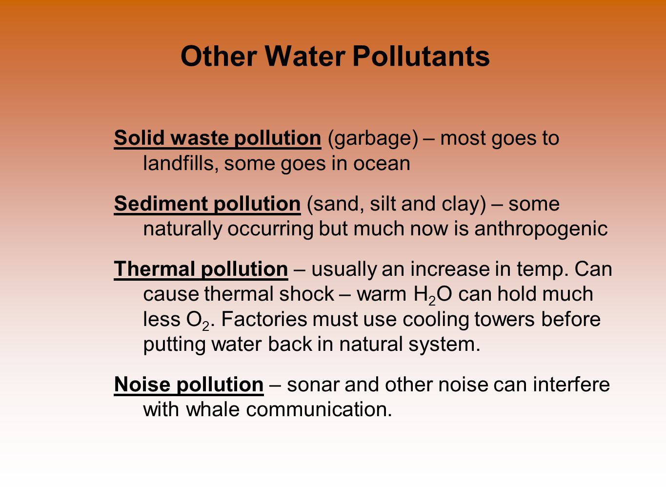 Other Water Pollutants Solid waste pollution (garbage) – most goes to landfills, some goes in ocean Sediment pollution (sand, silt and clay) – some naturally occurring but much now is anthropogenic Thermal pollution – usually an increase in temp.