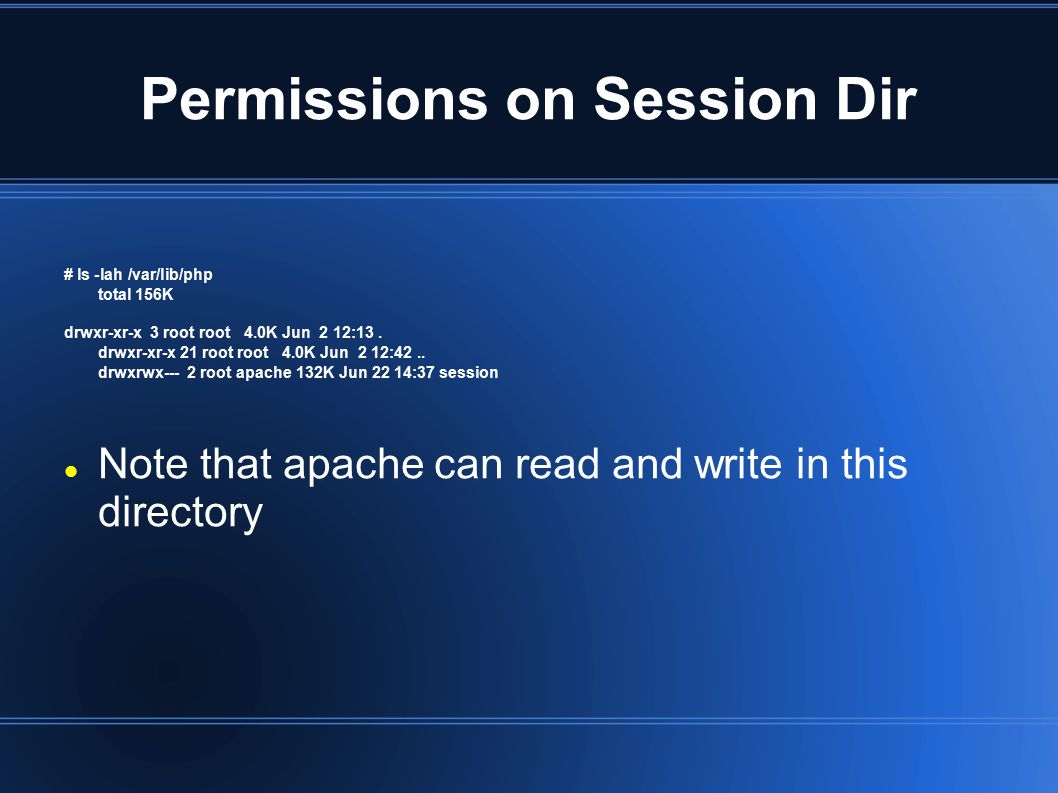 Permissions on Session Dir # ls -lah /var/lib/php total 156K drwxr-xr-x 3 root root 4.0K Jun 2 12:13.