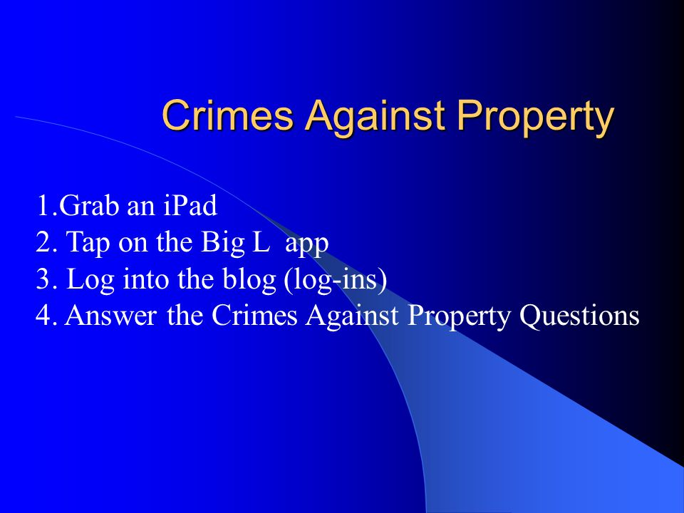 Crimes Against Property 1.Grab an iPad 2. Tap on the Big L app 3.