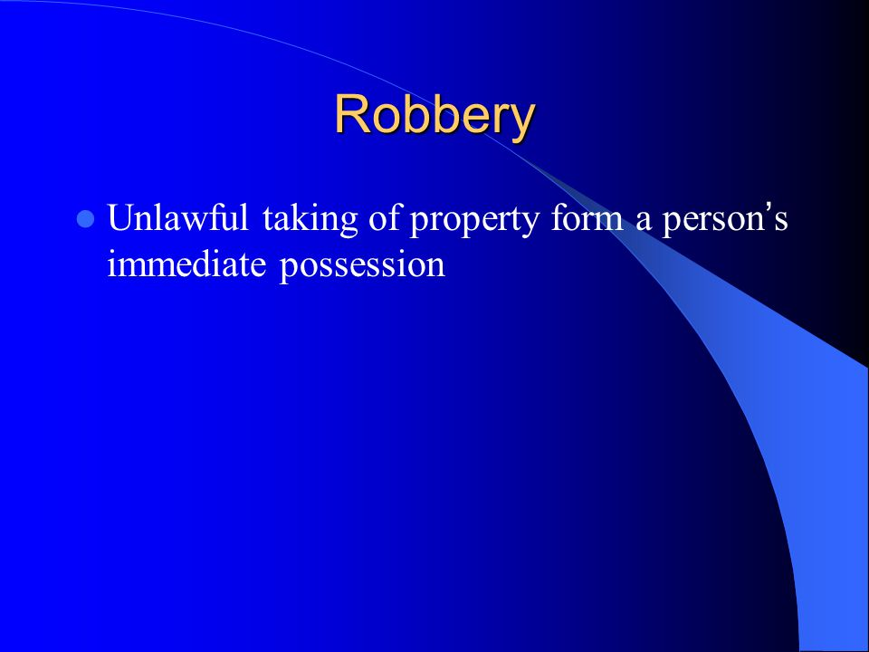 Robbery Unlawful taking of property form a person's immediate possession