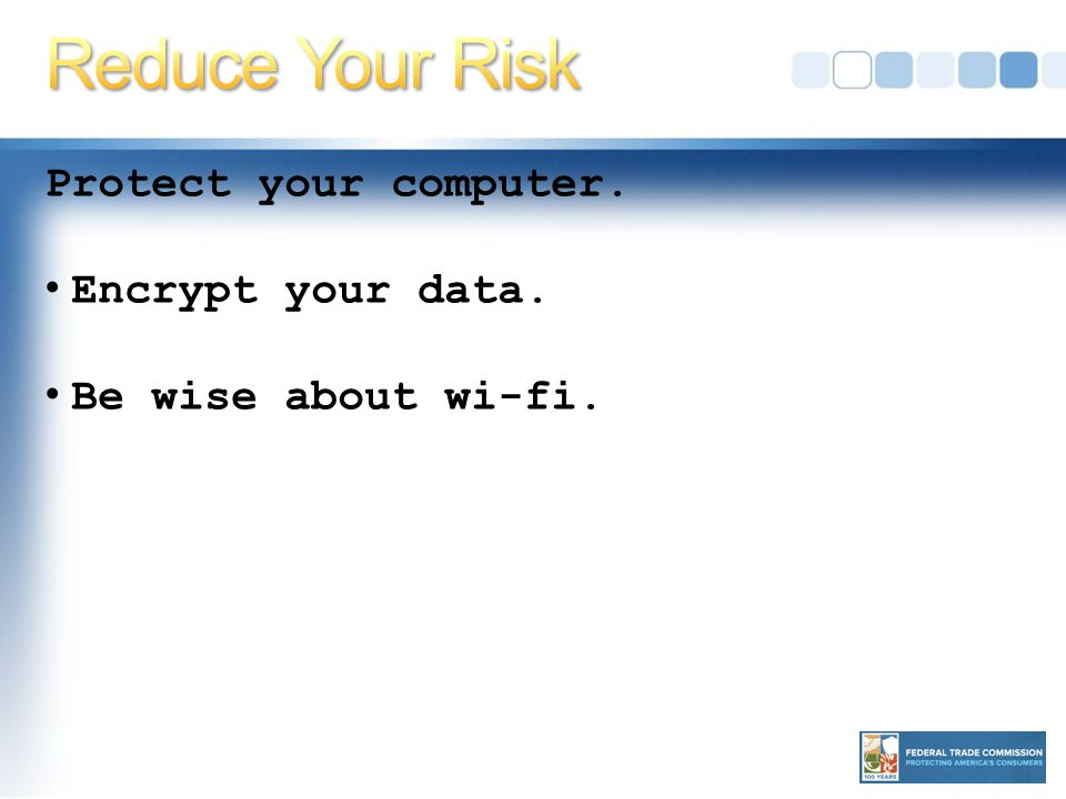 Protect your computer. Encrypt your data. Be wise about wi-fi.