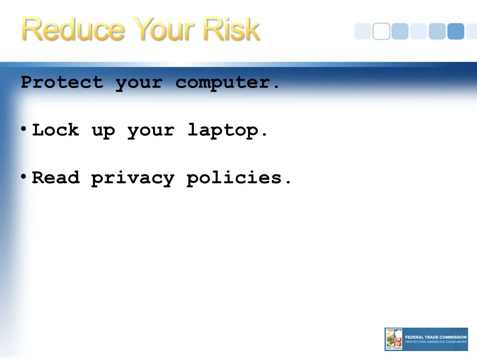 Protect your computer. Lock up your laptop. Read privacy policies.