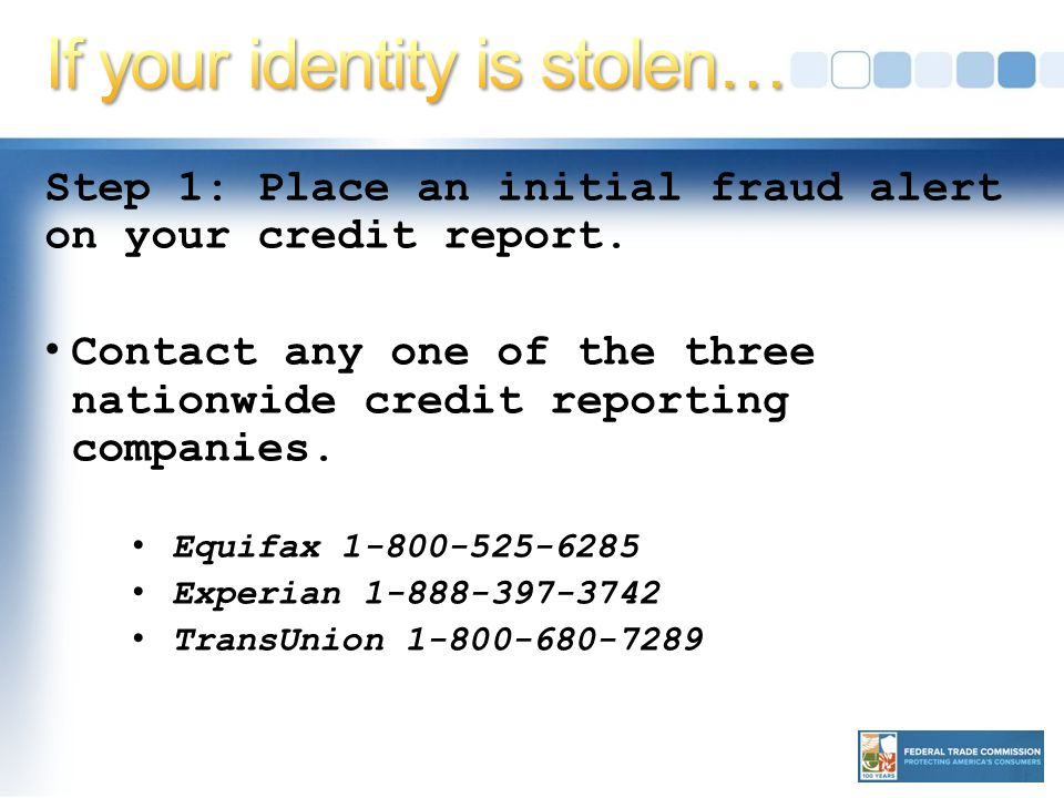 Step 1: Place an initial fraud alert on your credit report.