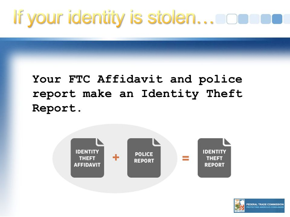Your FTC Affidavit and police report make an Identity Theft Report.