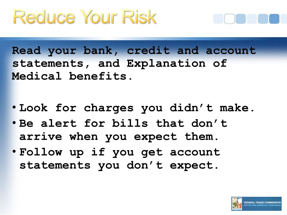 Read your bank, credit and account statements, and Explanation of Medical benefits.