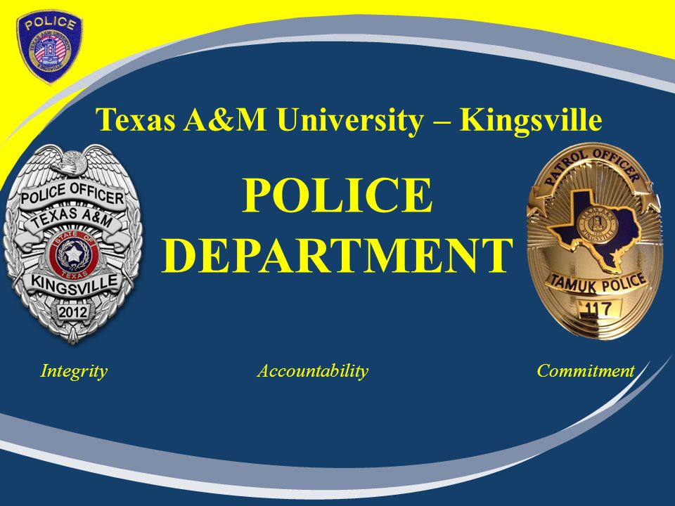 Texas A&M University – Kingsville POLICE DEPARTMENT Integrity Accountability Commitment