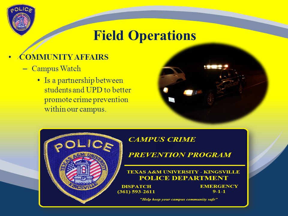 Field Operations COMMUNITY AFFAIRS – Campus Watch Is a partnership between students and UPD to better promote crime prevention within our campus.