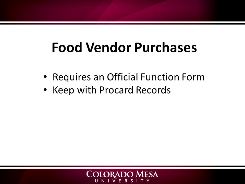 Requires an Official Function Form Keep with Procard Records Food Vendor Purchases