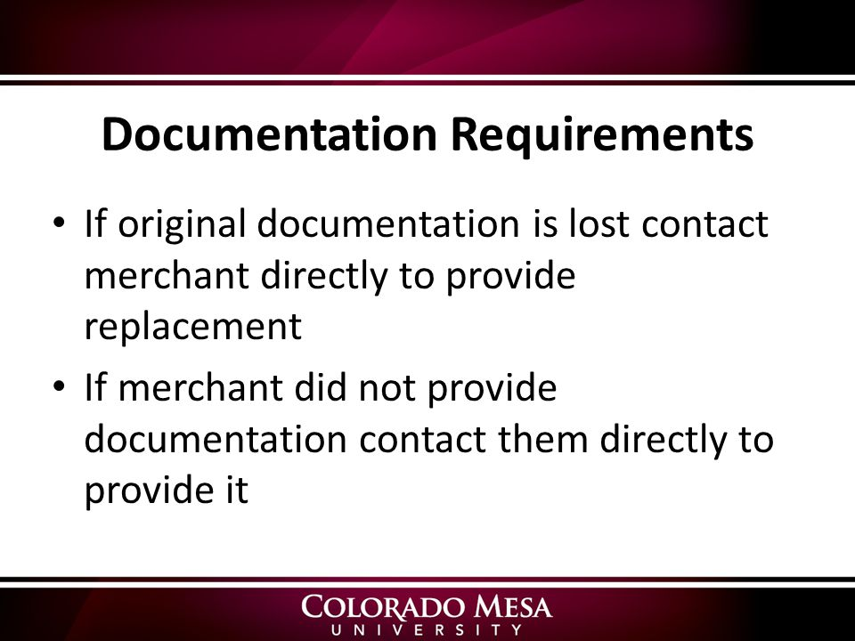 Documentation Requirements If original documentation is lost contact merchant directly to provide replacement If merchant did not provide documentation contact them directly to provide it
