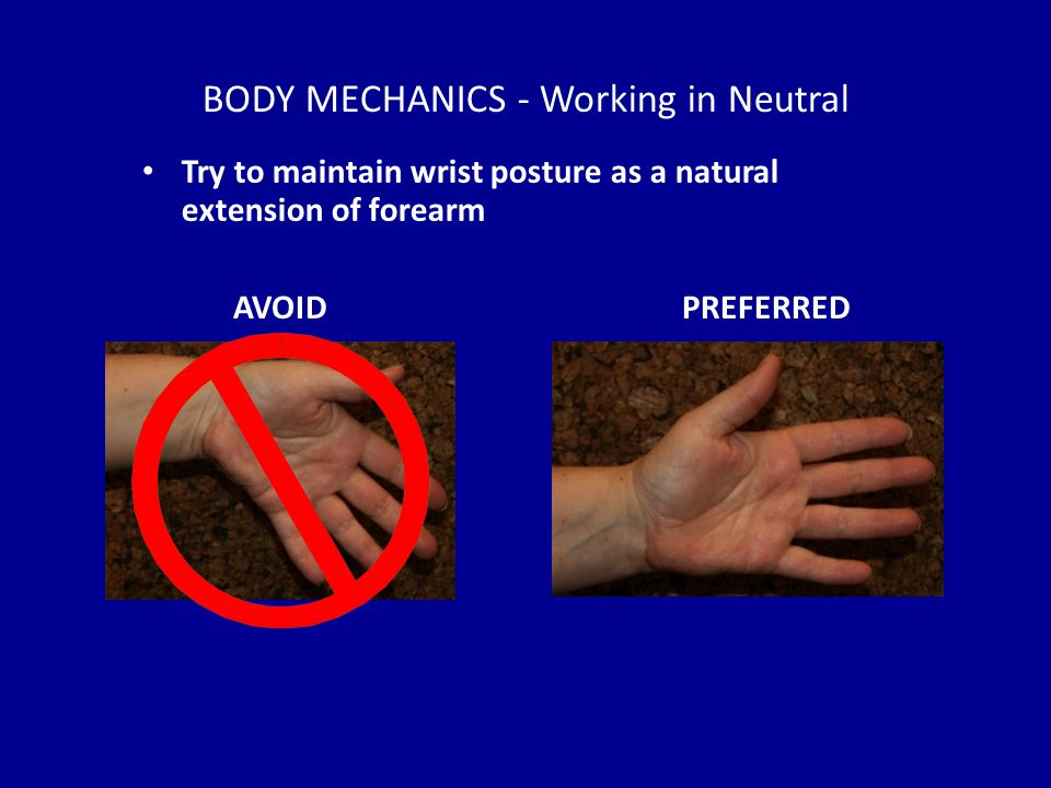 BODY MECHANICS - Working in Neutral Try to maintain wrist posture as a natural extension of forearm AVOIDPREFERRED