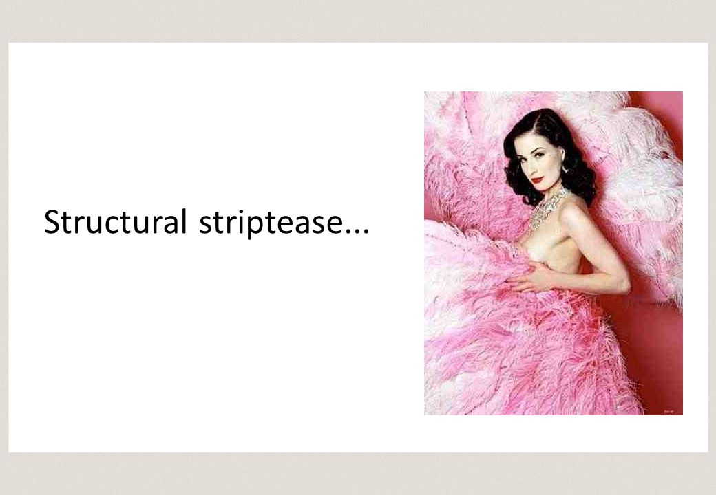 Structural striptease...
