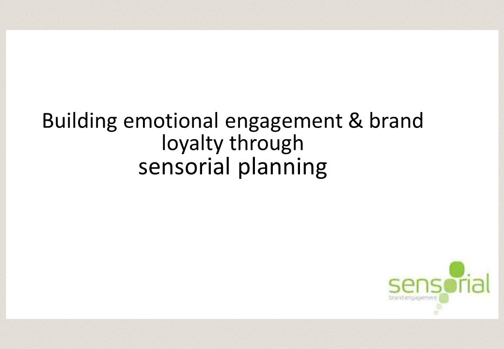 Building emotional engagement & brand loyalty through sensorial planning