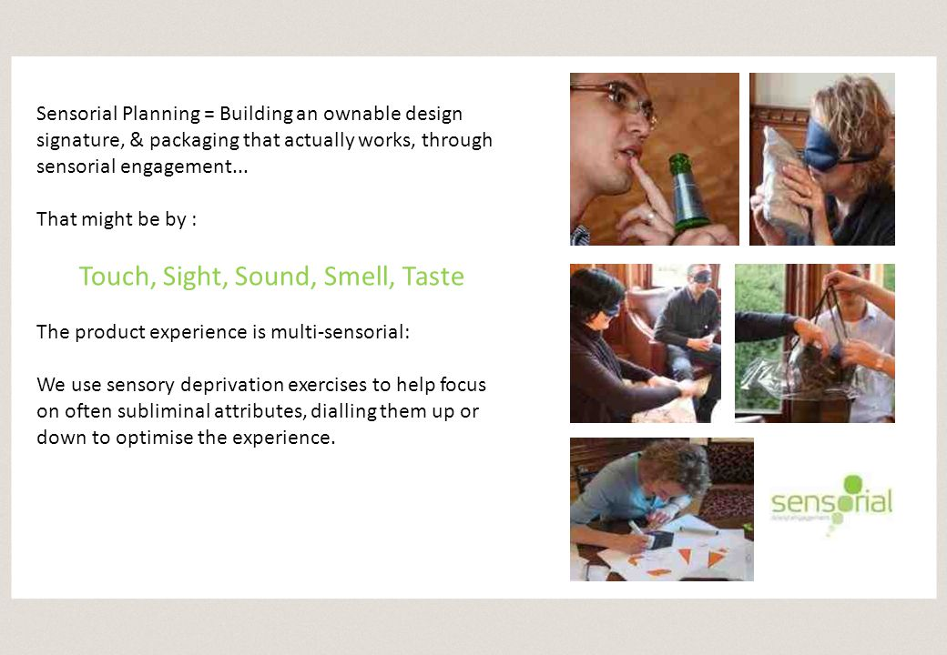 Sensorial Planning = Building an ownable design signature, & packaging that actually works, through sensorial engagement...