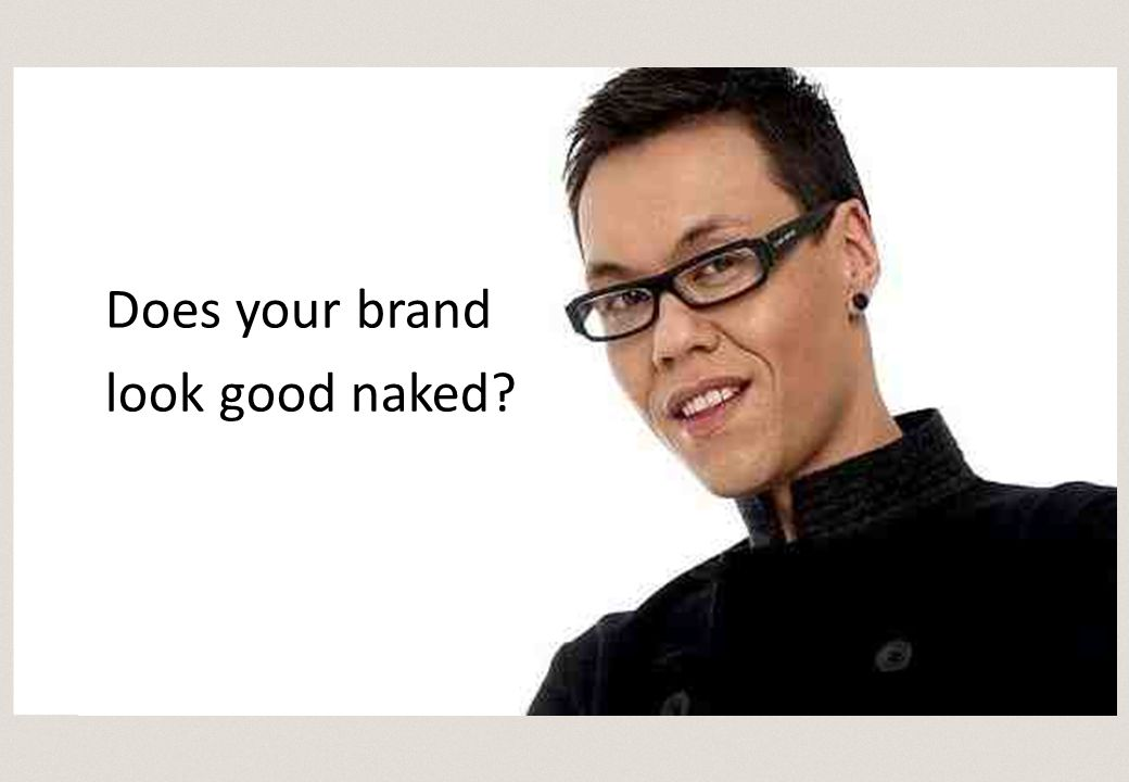 Does your brand look good naked