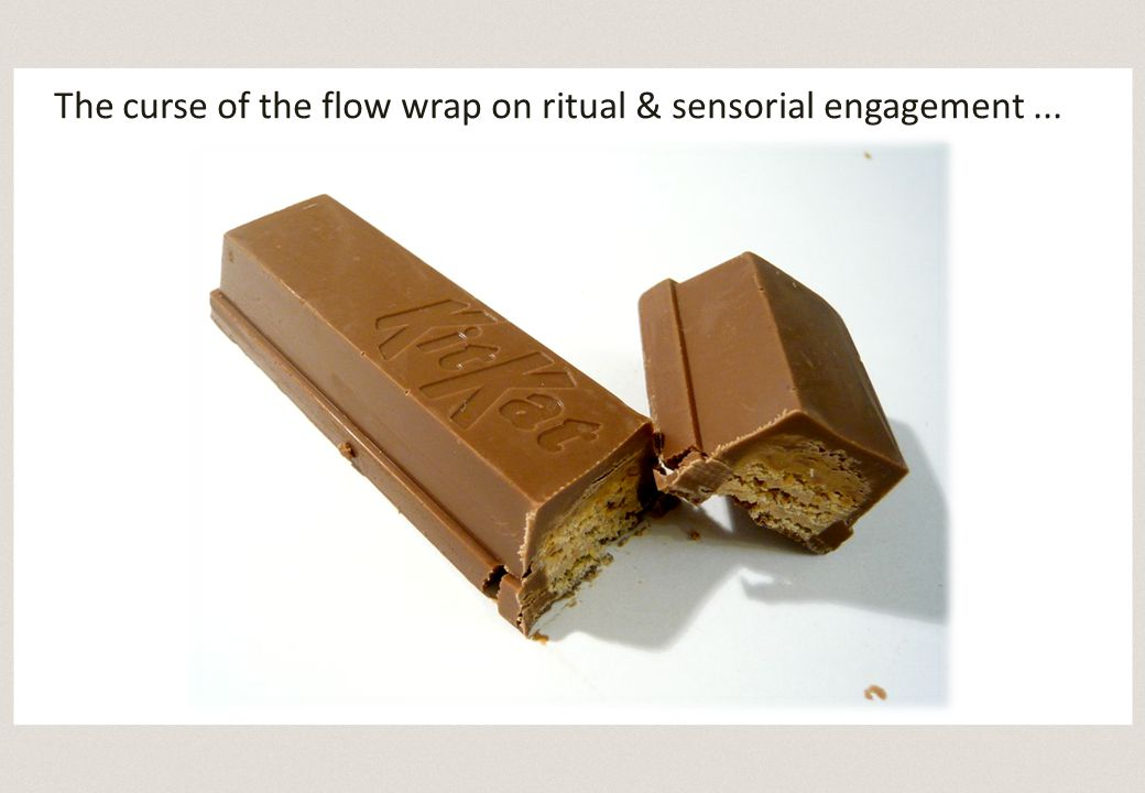 The curse of the flow wrap on ritual & sensorial engagement...