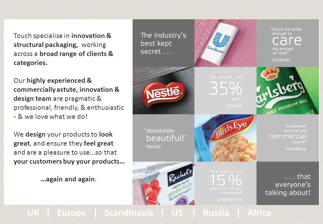 Touch specialise in innovation & structural packaging, working across a broad range of clients & categories.