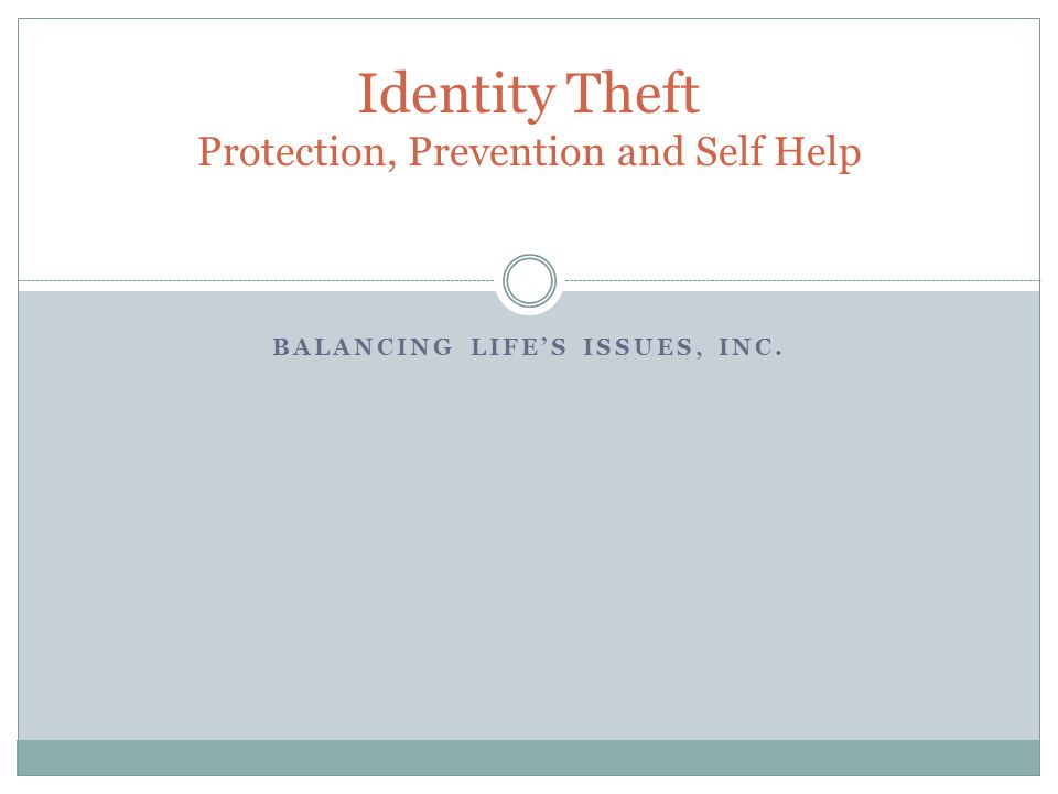 BALANCING LIFE'S ISSUES, INC. Identity Theft Protection, Prevention and Self Help