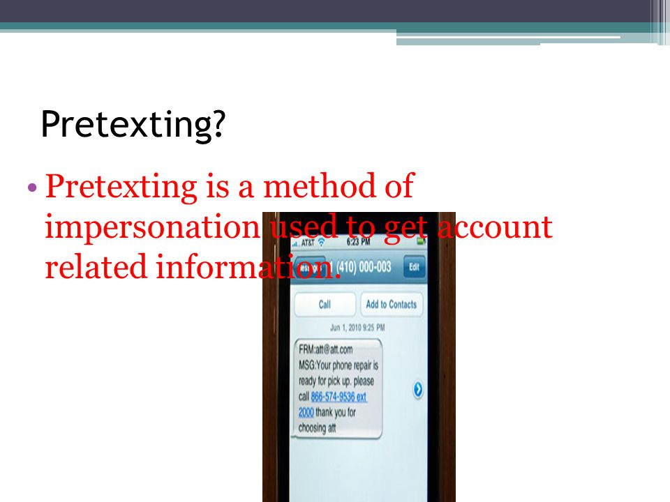 Pretexting Pretexting is a method of impersonation used to get account related information.