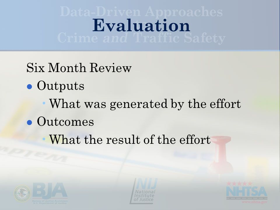 Evaluation Six Month Review Outputs What was generated by the effort Outcomes What the result of the effort
