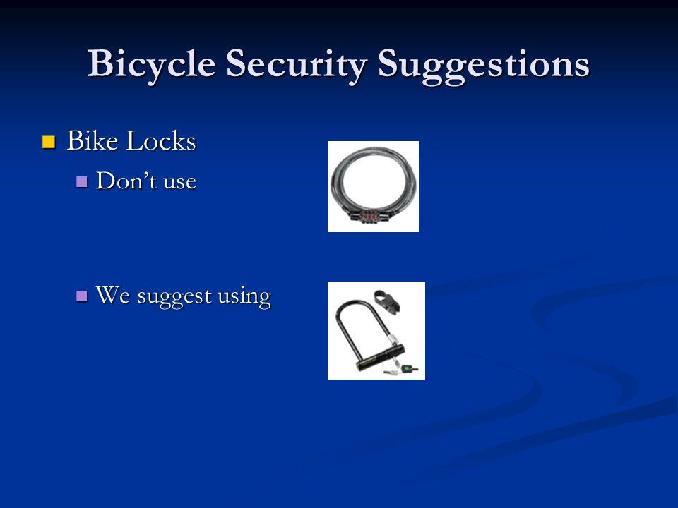 Bicycle Security Suggestions Bike Locks Bike Locks Don't use Don't use We suggest using We suggest using