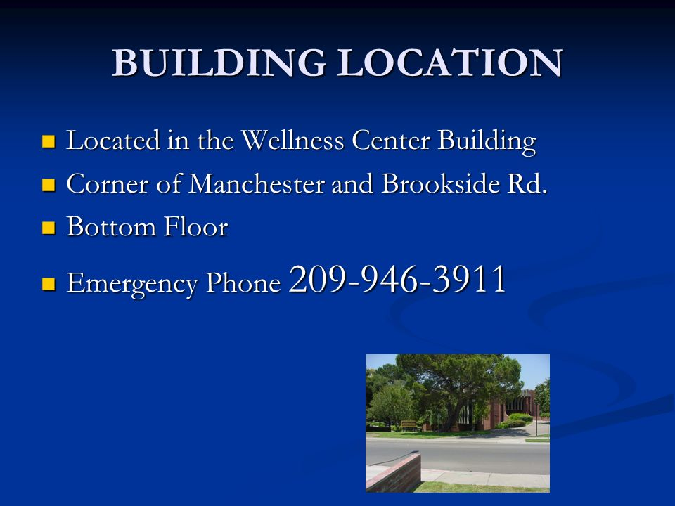 BUILDING LOCATION Located in the Wellness Center Building Located in the Wellness Center Building Corner of Manchester and Brookside Rd.