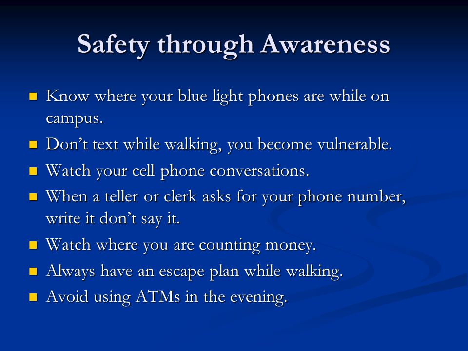 Safety through Awareness Know where your blue light phones are while on campus.