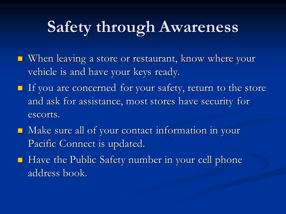 Safety through Awareness When leaving a store or restaurant, know where your vehicle is and have your keys ready.