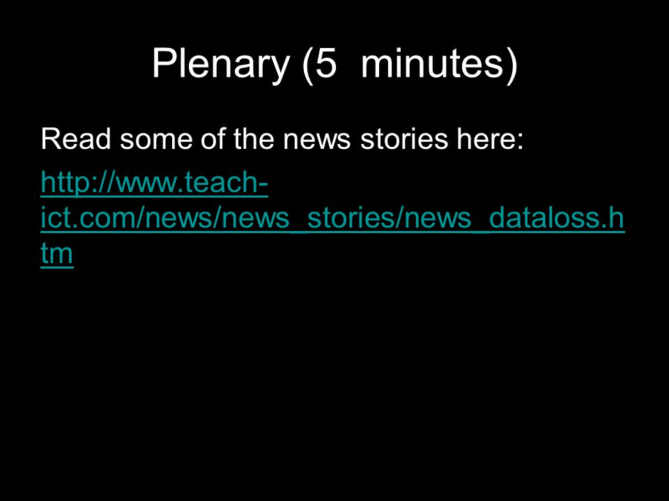 Plenary (5 minutes) Read some of the news stories here:   ict.com/news/news_stories/news_dataloss.h tm
